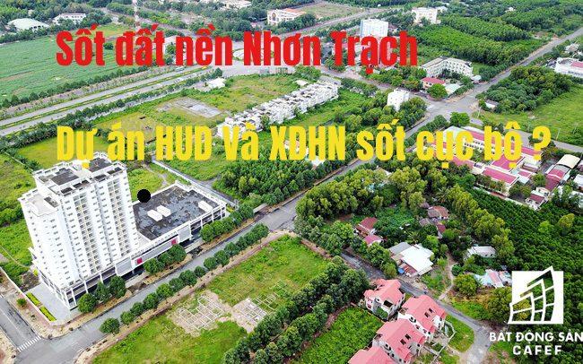 Sốt đất Nhơn Trạch – Review và tham quan dự án HUD và XDHN